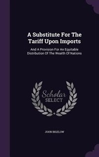A Substitute For The Tariff Upon Imports: And A Provision For An Equitable Distribution Of The…