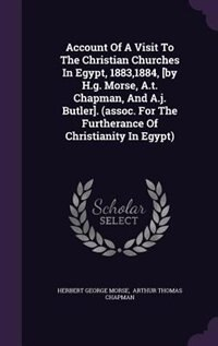 Account Of A Visit To The Christian Churches In Egypt, 1883,1884, [by H.g. Morse, A.t. Chapman, And…