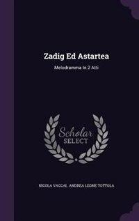 Zadig Ed Astartea: Melodramma In 2 Atti by Nicola Vaccai