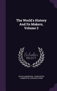 The World's History And Its Makers, Volume 2 by Edgar Sanderson