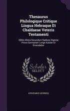 Thesaurus Philologique Critique Lingua Hebraque Et Chaldaeae Veteris Testamenti: Editio Altera…