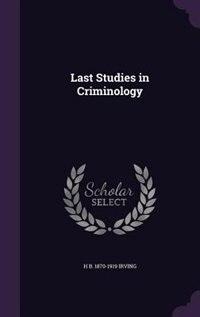 Last Studies in Criminology by H B. 1870-1919 Irving