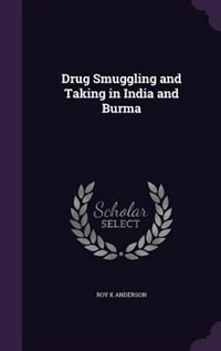 Drug Smuggling and Taking in India and Burma