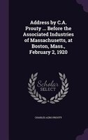 Address by C.A. Prouty ... Before the Associated Industries of Massachusetts, at Boston, Mass…
