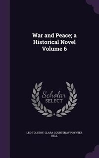 War and Peace; a Historical Novel Volume 6
