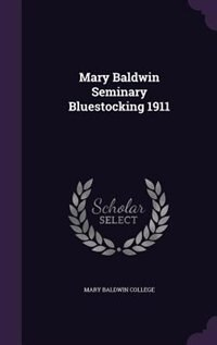 Mary Baldwin Seminary Bluestocking 1911 de Mary Baldwin College