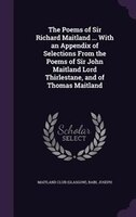 The Poems of Sir Richard Maitland ... With an Appendix of Selections From the Poems of Sir John…