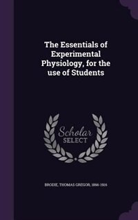 The Essentials of Experimental Physiology, for the use of Students