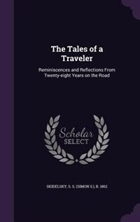 The Tales of a Traveler: Reminiscences and Reflections From Twenty-eight Years on the Road