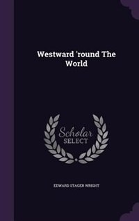 Westward 'round The World by Edward Stager Wright
