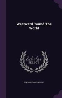 Westward 'round The World de Edward Stager Wright