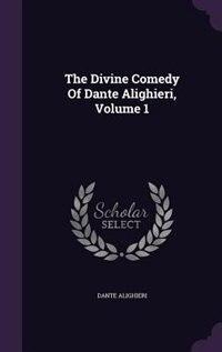 The Divine Comedy Of Dante Alighieri, Volume 1 de Dante Alighieri