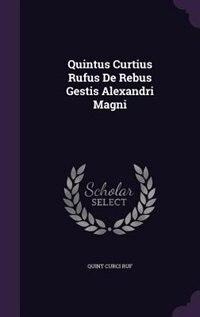 Quintus Curtius Rufus De Rebus Gestis Alexandri Magni by Quint Curci Ruf