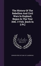 The History Of The Rebellion And Civil Wars In England, Begun In The Year 1641. 3 Vols. [each In 2…