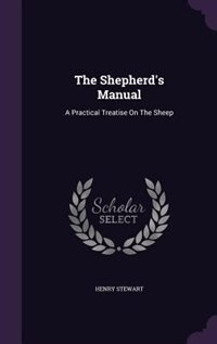 The Shepherd's Manual: A Practical Treatise On The Sheep by Henry Stewart