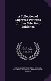 A Collection of Engraved Portraits (further Selection) Exhibited