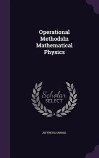 Operational MethodsIn Mathematical Physics