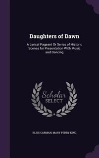 Daughters of Dawn: A Lyrical Pageant Or Series of Historic Scenes for Presentation With Music and…