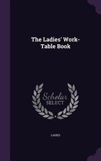 The Ladies' Work-Table Book by Ladies