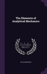 The Elements of Analytical Mechanics by De Volson Wood