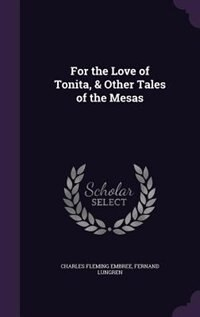For the Love of Tonita, & Other Tales of the Mesas by Charles Fleming Embree