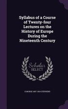 Syllabus of a Course of Twenty-four Lectures on the History of Europe During the Nineteenth Century