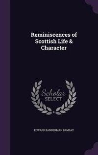 Reminiscences of Scottish Life & Character by Edward Bannerman Ramsay