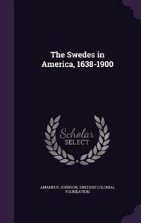 The Swedes in America, 1638-1900 de Amandus Johnson