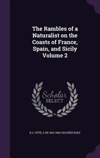 The Rambles of a Naturalist on the Coasts of France, Spain, and Sicily Volume 2 by E C. Otté