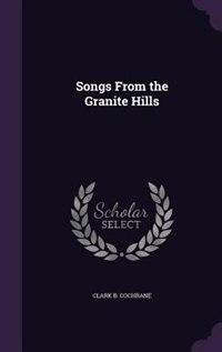Songs From the Granite Hills de Clark B. Cochrane