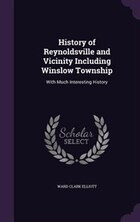 History of Reynoldsville and Vicinity Including Winslow Township: With Much Interesting History