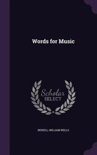 Words for Music de Newell William Wells
