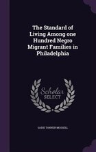 The Standard of Living Among one Hundred Negro Migrant Families in Philadelphia