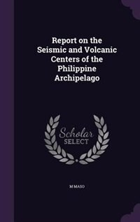 Report on the Seismic and Volcanic Centers of the Philippine Archipelago by M Maso