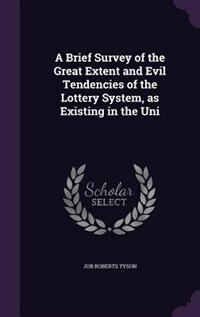 A Brief Survey of the Great Extent and Evil Tendencies of the Lottery System, as Existing in the Uni