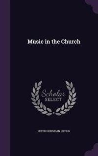 Music in the Church de Peter Christian Lutkin