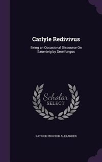 Carlyle Redivivus: Being an Occasional Discourse On Sauerteig by Smelfungus