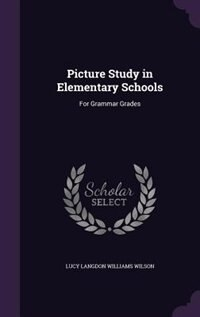 Picture Study in Elementary Schools: For Grammar Grades