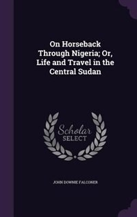 On Horseback Through Nigeria; Or, Life and Travel in the Central Sudan