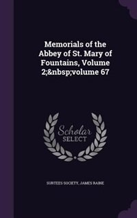 Memorials of the Abbey of St. Mary of Fountains, Volume 2;volume 67 de Surtees Society