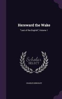 Hereward the Wake: Last of the English, Volume 1