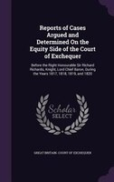 Reports of Cases Argued and Determined On the Equity Side of the Court of Exchequer: Before the…