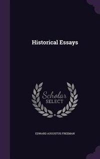 Historical Essays by Edward Augustus Freeman