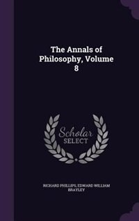 The Annals of Philosophy, Volume 8