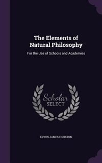 The Elements of Natural Philosophy: For the Use of Schools and Academies
