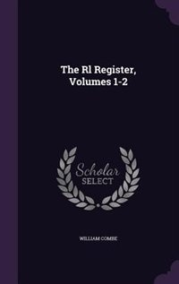 The Rl___ Register, Volumes 1-2 by William Combe