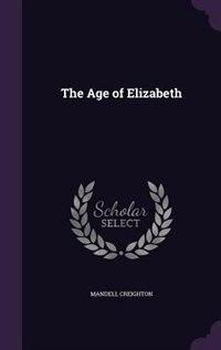 The Age of Elizabeth by Mandell Creighton
