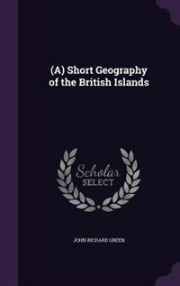 (A) Short Geography of the British Islands