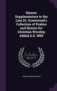 Hymns Supplementary to the Late Dr. Greenwood's Collection of Psalms and Hymns for Christian…