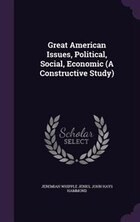 Great American Issues, Political, Social, Economic (A Constructive Study)